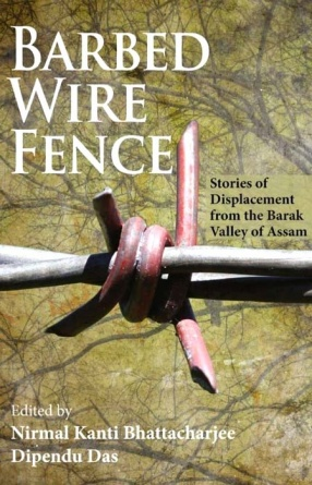 Barbed Wire Fence: Stories of Displacement from the Barak Valley of Assam