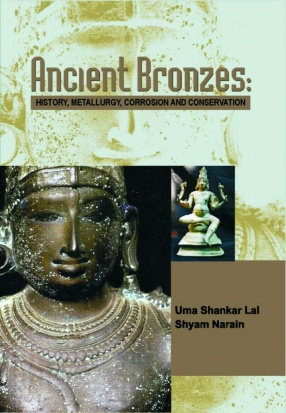 Ancient Bronzes: History, Metallurgy, Corrosion and Conservation