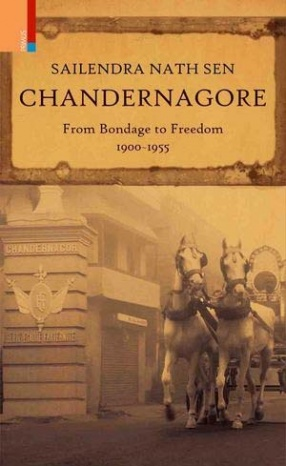 Chandernagore: From Bondage to Freedom 1900-1955