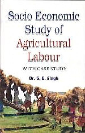 Socio Economic Study of Agricultural labour: With Case Study