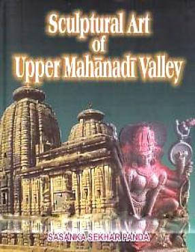 Sculptural Art of Upper Mahanadi Valley (In 2 Volumes)