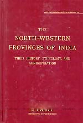 The North-Western Provinces of India: Their History, Ethnology, and Administration