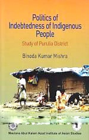 Politics of Indebtedness of Indigenous People: Study of Purulia District