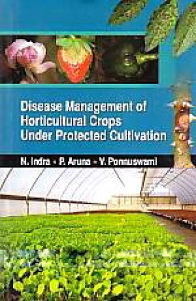 Disease Management of Horticultural Crops Under Protected Cultivation