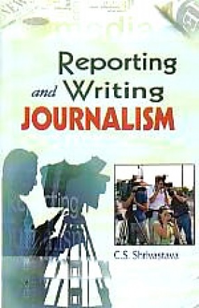 Reporting and Writing Journalism