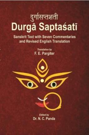 Durgasaptasati = Durga Saptasati: Sanskrit Text With Seven Commentaries and Revised English Translation (In 2 Volumes)