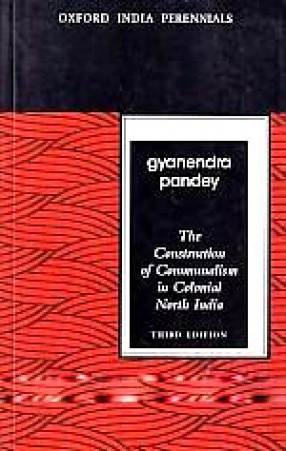The Construction of Communalism in Colonial North India