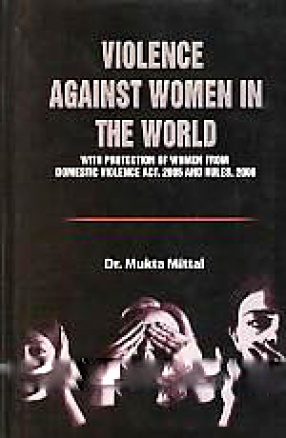 Violence Against Women in the World: With Protection of Women from Domestic Violence Act, 2005 and Rules, 2006