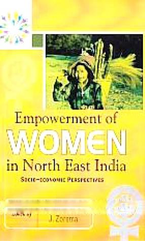 Empowerment of Women in North East India: Socio-Economic Perspectives