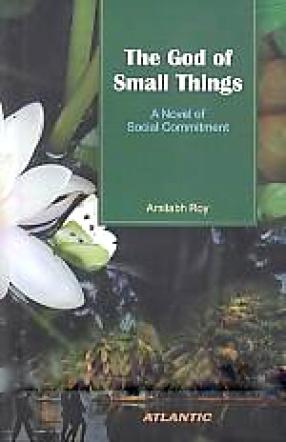The God of Small Things: A Novels [i.e. Novel] of Social Commitment