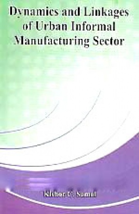 Dynamics and Linkages of Urban Informal Manufacturing Sector