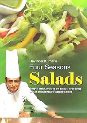 Four Seasons Salads: Easy & Quick Recipes on Salads, Dressings & Dips Including Low Calorie Salads