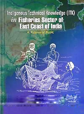 Indigenous Technical Knowledge (ITK) in Fisheries Sector of East Coast of India: A Resource Book