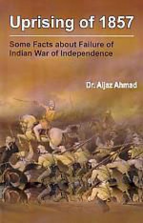Uprising of 1857: Some Facts About Failure of Indian War of Independence