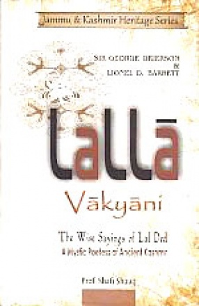 Lalla-Vakyani, or, The Wise Sayings of Lal Ded, a Mystic Poetess of Ancient Kashmir