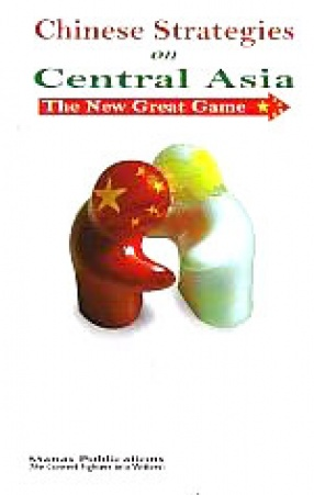 Chinese Strategies on Central Asia: The New Great Game
