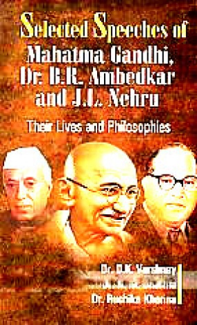 Selected Speeches of Mahatma Gandhi, Dr. B.R. Ambedkar and J.L. Nehru: Their Lives and Philosophies (In 3 Volumes)