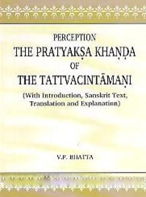 Perception the Pratyaksa khanda of the Tattvacintamani: With Introduction, Sanskrit text, Translation and Explanation (In 2 Volumes)