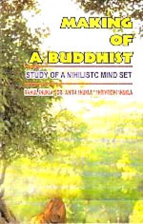 Making of a Buddhist: [Study of a Nihilistc [i.e. Nihilistic] Mind Set]
