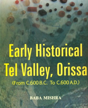 Early Historical Tel Valley, Orissa: (From C.600 B.C. To C.600 A.D.)