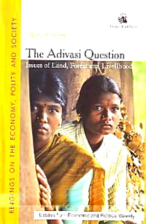 The Adivasi Question: Issues of Land, Forest and Livelihood