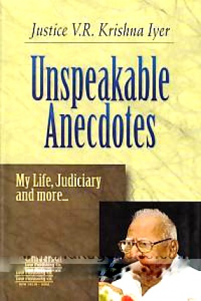 Unspeakable Anecdotes: My Life, Judiciary and More