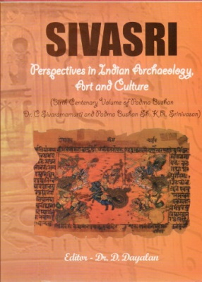 Sivasri: Perspectives in Indian Archaeology Art and Culture: Birth Centenary Volume of Padma Bushan Dr. C. Sivaramamurti and Padma Bushan Sh. K.R. Srinivasan