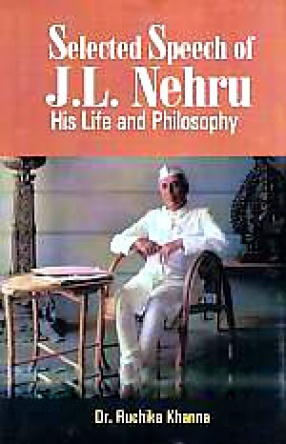 Selected Speech of J.L. Nehru: His Life and Philosophy
