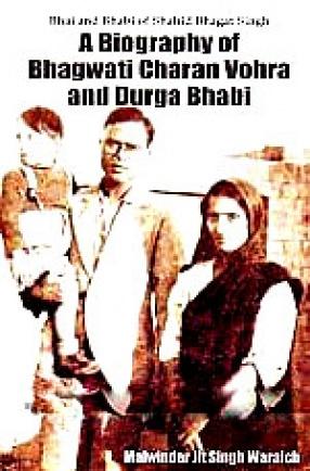 Bhai and Bhabi of Shahid Bhagat Singh: A Biography of Bhagwati Charan Vohra and Durga Bhabi