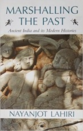 Marshalling The Past: Ancient India and its Modern Histories