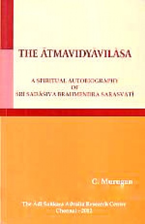 The Atmavidyavilasa: [A Spiritual Autobiography of Sri Sadasiva Brahmendra Sarasvati]