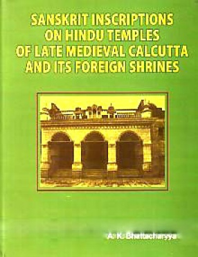Sanskrit Inscriptions on Hindu Temples of Late Medieval Calcutta and its Foreign Shrines
