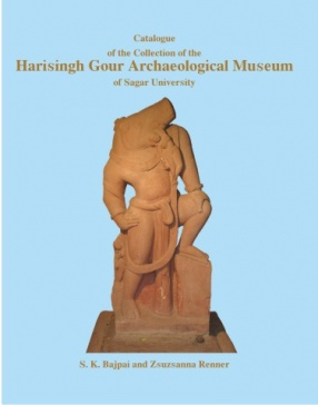 Catalogue of the Collection of the Harisingh Gour Archaeological Museum of Sagar University