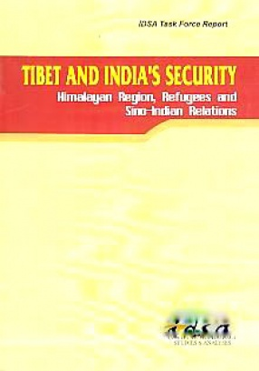 Tibet and India's Security: Himalayan Region, Refugees and Sino-Indian Relations: IDSA Task Force Report