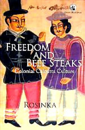 Freedom and Beef Steaks: Colonial Calcutta Culture