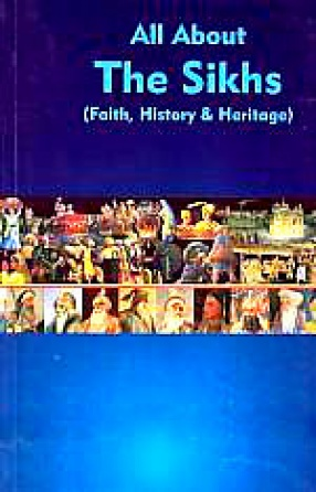 All about the Sikhs: Faith, History & Heritage