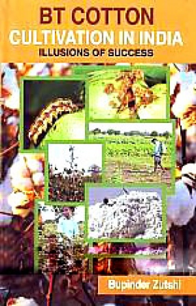 BT Cotton Cultivation in India: Illusions of Success