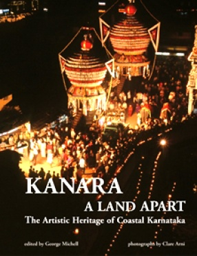 Kanara: A Land Apart: The Artistic Heritage of Coastal Karnataka