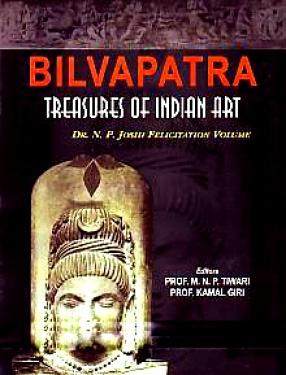 Bilvapatra: Treasures of Indian Art: Dr. N.P. Joshi Felicitation Volume
