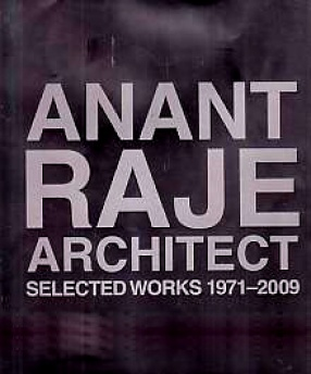 Anant Raje Architect: Selected Works 1971-2009
