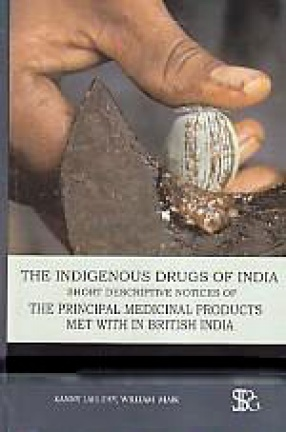 The Indigenous Drugs of India: Short Descriptive Notices of the Principal Medicinal Products Met with in British India