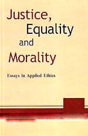 Justice, Equality and Morality: Essays in Applied Ethics