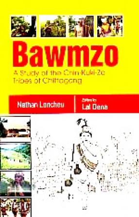 Bawmzos: A Study of the Chin-Kuki-Zo Tribes of Chittagong