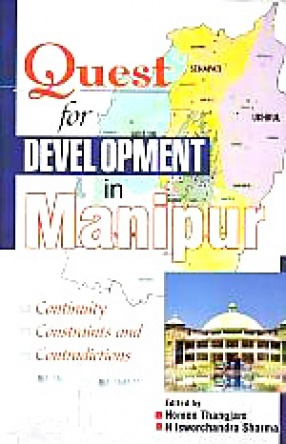 Quest for Development in Manipur: Continuity, Constraints and Contradictions