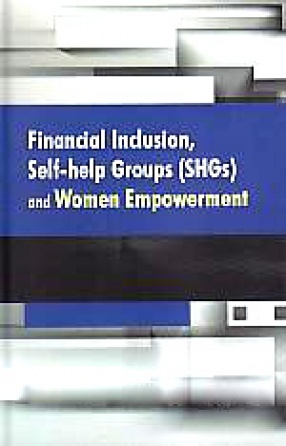 Financial Inclusion, Self-Help Groups (SHGs) and Women Empowerment