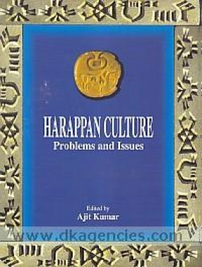 Harappan Culture: Problems and Issues