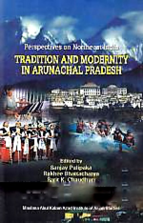 Perspectives on Northeast India: Tradition and Modernity in Arunachal Pradesh