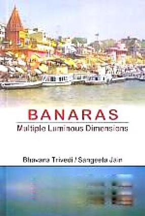 Banaras: Multiple Luminous Dimensions