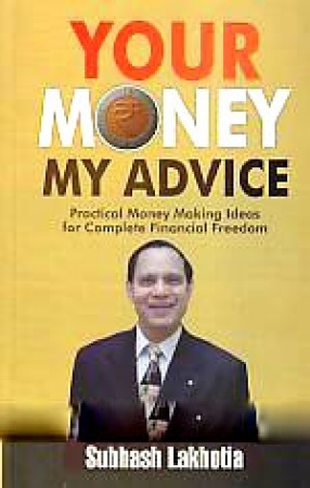 Your Money My Advice: [Practical Money Making Ideas for Complete Financial Freedom]