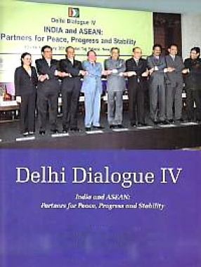 Delhi Dialogue IV: India and ASEAN: Partners for Peace, Progress and Stability